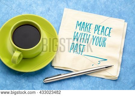 make peace with your past - inspirational handwriting on a napkin with a cup of coffee, move on and personal development concept