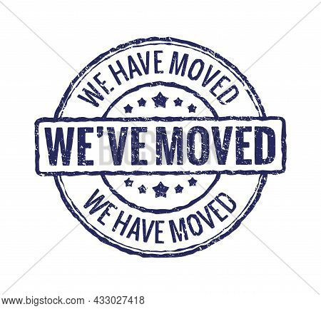 We Have Moved Sign Red Stamp. Office Home Move Label Isolated Notice Grunge Rubber Seal