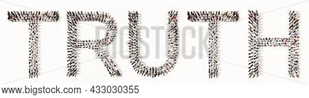 Concept conceptual large community of people forming TRUTH word. 3d illustration metaphor for integrity, honesty,  reliability, business success, leadership, teamwork, responsibility and friendship