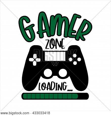 Gamer Zone Loading... Funny Text With Controller. Good For T Shirt Print, Poster, Banner, And Gifts