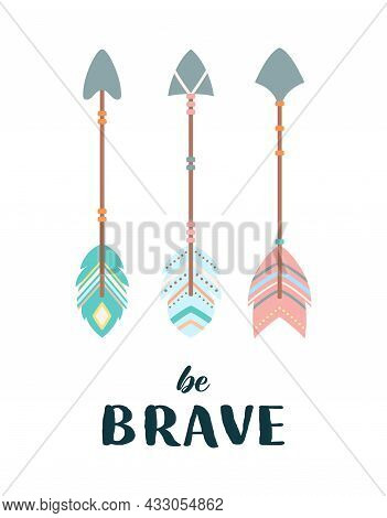 Vector Illustration Of Arrows In Boho Style With Inscription Be Brave Isolated On White Background,