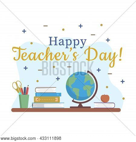 Happy Teachers Day Banner Concept. Table With Books, Globe, Stationery And Apple On Abstract Bg And