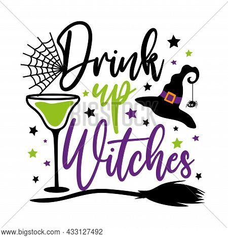 Drink Up Witches - Funny Halloween Text, With Drinking Glass, Broom , And Witch Hat. Perfect For Pos