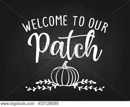 Welcome To Our Patch - Happy Harvest Fall Festival Design For Markets, Restaurants, Flyers, Cards, I