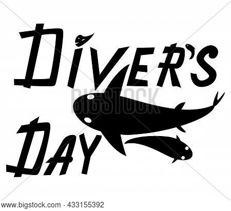 Diver\'s Day. Quote, Hand Lettering. Black Text, Silhouette Of Fish, Shark. Congratulation, Print Fo