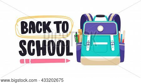 Back To School, Lettering Composition With Schoolbag. Kids Bag Packed With Pens, Pencils And Station