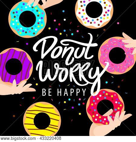 Donut Worry Be Happy. Handwritten Lettering. Hands Holding Colored Glazed Donuts And Colorful Sprink