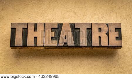theatre word abstract in vintage letterpress wood type, performing arts