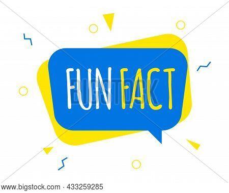 Colorfull Fun Fact Simple Bubble. Flat Cartoon Trendy Modern Logotype Graphic Abstract Simplify Desi