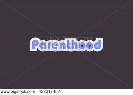 Parenthood Typography T-shirt Vector Illustration. Typographic Concept