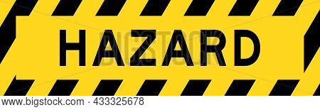 Yellow And Black Color With Line Striped Label Banner With Word Hazard