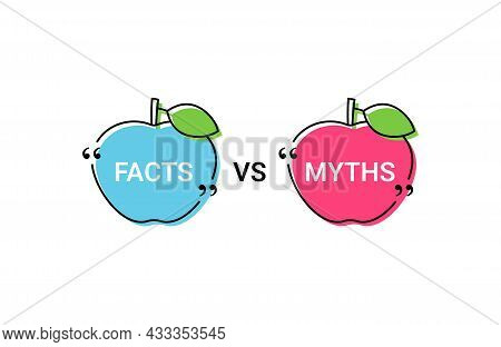 Fact Vs Myth In Speech Bubbles In Apple Shapes. Vector Illustration. Truth Or False Marks In Quote F