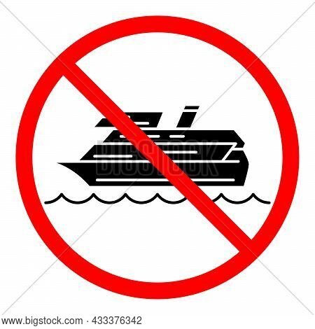 Ship Ban Icon. No Ship Sign. Ship Is Prohibited. Stop Or Ban Red Round Vector Sign. Watercraft Trans