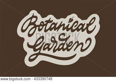 Botanical Garden Vector Inscription. Unique Original Handwritten Lettering