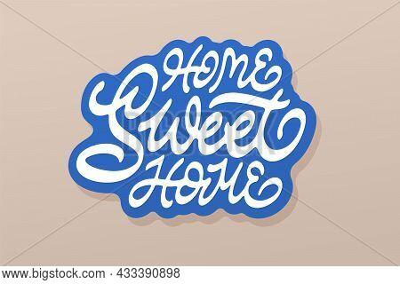 Home Sweet Home Vector Inscription. Unique Authentic Handwritten Lettering