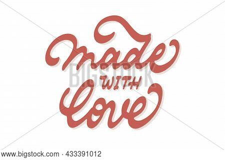 Made With Love Vector Inscription. Unique Authentic Handwritten Lettering