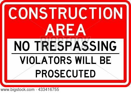 Construction Area No Trespassing Violators Will Be Prosecuted Sign. White On Red Background. Safety
