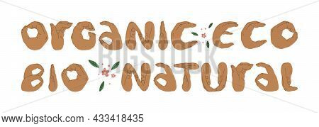 The Lettering Organic, Eco, Natural And Bio, Where The Letters Are Shown By Hands. Floral Decoration