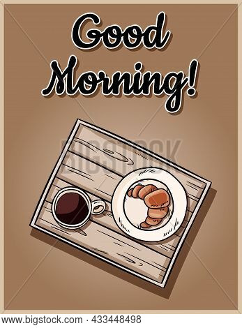 Good Morning Cute Cozy Postcard. Breakfast To Bed Tray. Croissant With Coffee On A Decorative Old Wo