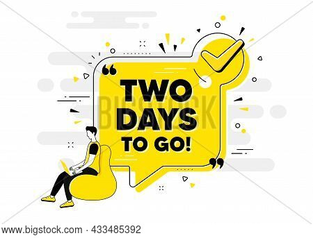 2 Days To Go Text. Check Mark Chat Bubble Banner With People. Special Offer Price Sign. Advertising