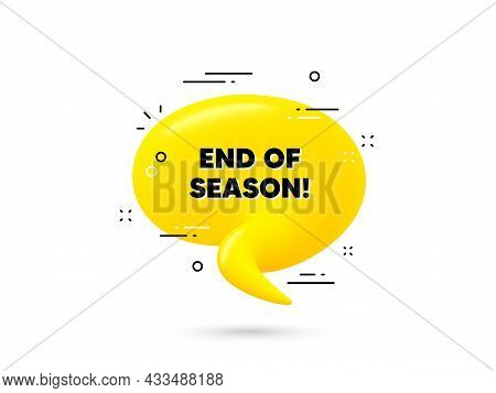 End Of Season Sale. Yellow 3d Chat Bubble. Special Offer Price Sign. Advertising Discounts Symbol. E