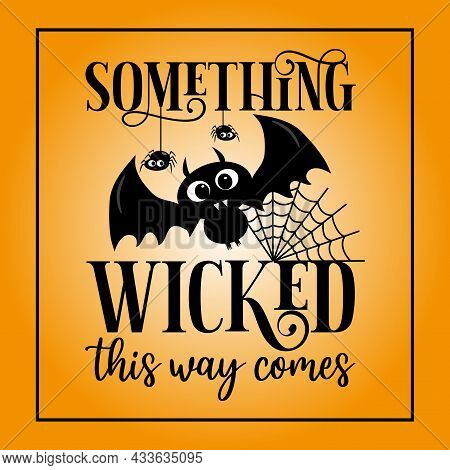 Something Wicked This Way Comes- Funny Halloween Text With Cute Bat And Spider. Good For Greeting Ca