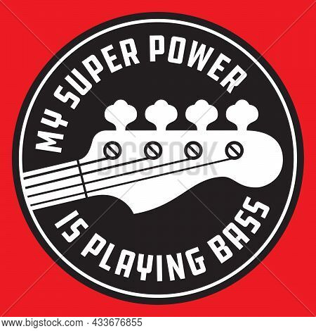 Bass Guitar Badge Or Emblem.  Vector Illustration Of Bass Guitar Neck. My Super Power Is Playing Bas