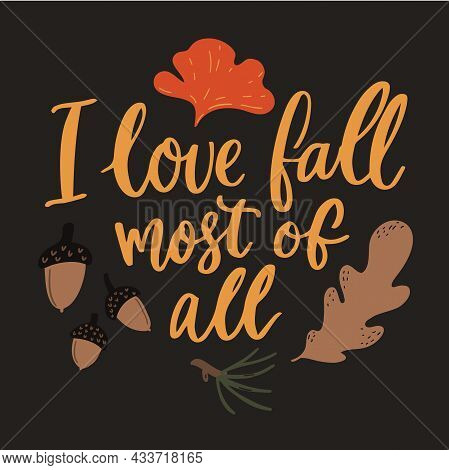 I Love Fall Most Of All Sign. Autumn Quote, Ginko Leaf And Acorns. Handwritten Typography.