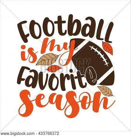 Football Is My Favorite Season - Phrase With American Football, Vector Grapics. Good For Greeting Ca