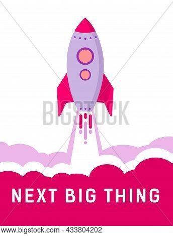 Next Big Thing Is A Message On Background Of Rocket Taking Off.