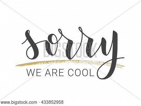 Vector Stock Illustration. Handwritten Lettering Of Sorry We Are Cool. Template For Banner, Postcard