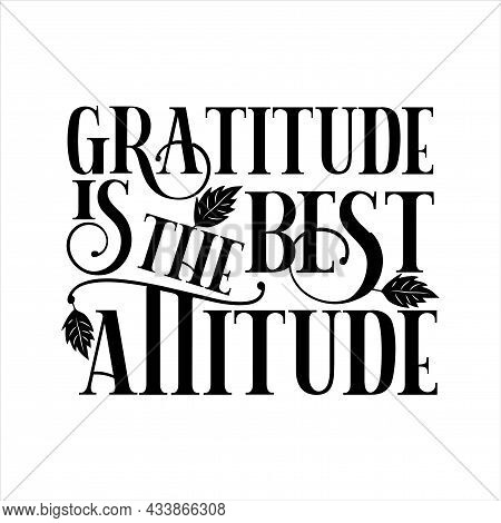 Gratitude Is The Best Attitude - Thanksgiving Saying Text, With Autumn Leaves. Good For Greeting Car