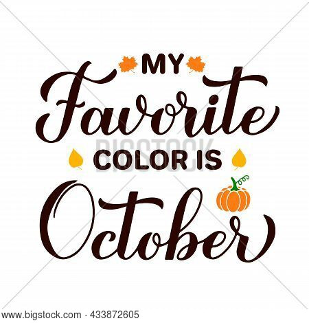 My Favorite Color Is October. Funny Fall Quote Lettering. Vector Template For Typography Poster, Ban