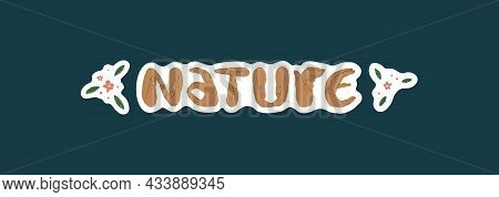 Stickers With The Inscription Nature, Where The Letters Are Shown By Hands. Floral Decorations. Back