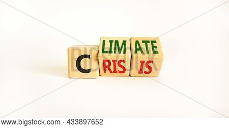 Climate Crisis And Change Symbol. Turned Wooden Cubes With Words 'climate Crisis'. Beautiful White B