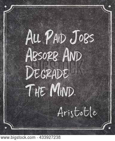 All Paid Jobs Absorb And Degrade The Mind - Ancient Greek Philosopher Aristotle Quote Written On Fra