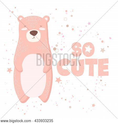 Vector Illustration With Cute Hand Drawn Pink Bear Character And Lettering So Cute Isolated On White