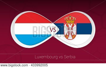 Luxembourg Vs Serbia In Football Competition, Group A. Versus Icon On Football Background. Vector Il