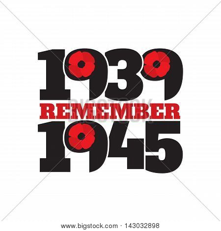 World War II commemorative symbol with dates 1939-1945 and phrase remember. Vector illustration in eps8 format.