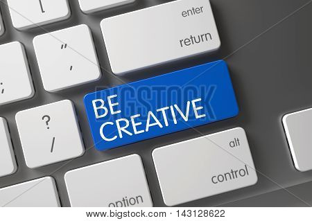Be Creative Concept Modern Keyboard with Be Creative on Blue Enter Keypad Background, Selected Focus. 3D Illustration.