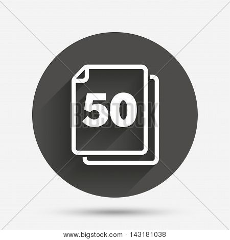 In pack 50 sheets sign icon. 50 papers symbol. Circle flat button with shadow. Vector