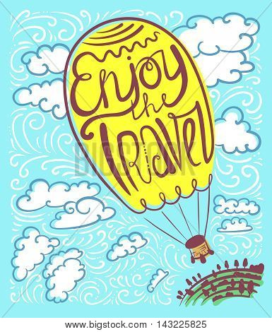Typographical poster with hand-drawing lettering composition. Enjoy travel callygraphic text in air balloon silhouette in the high sky and clouds. Retro decorative backgroun with cute illustration