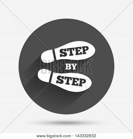 Step by step sign icon. Footprint shoes symbol. Circle flat button with shadow. Vector