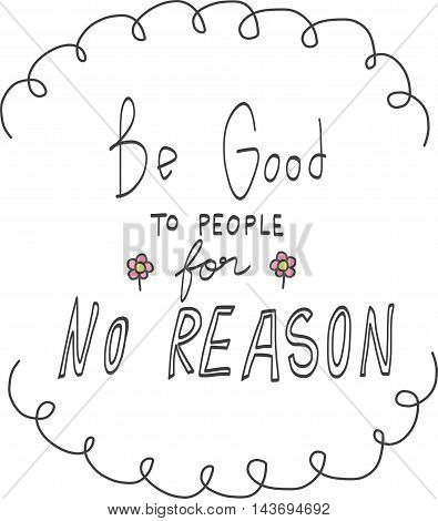 Be good to people for no reason word illustration