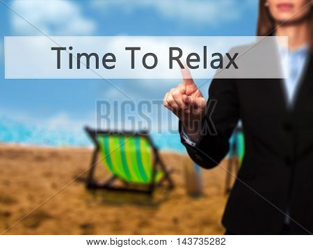 Time To Relax - Businesswoman Hand Pressing Button On Touch Screen Interface.
