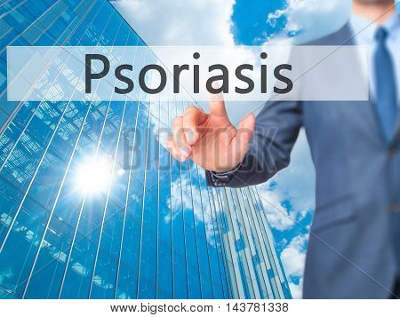 Psoriasis -  Businessman Press On Digital Screen.