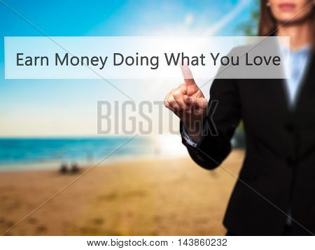 Earn Money Doing What You Love - Businesswoman Pressing Modern  Buttons On A Virtual Screen