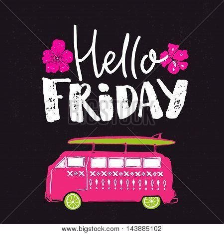 Hello friday. Positive saying, vector handwriting at dark background with hand drawn illustration of surf wagon car