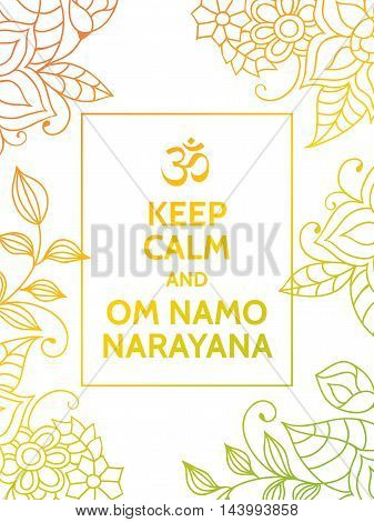 Keep calm and Om namo narayana. Yoga mantra motivational typography poster on white background with colorful yellow and green floral pattern. Yoga and meditation studio poster or postcard.