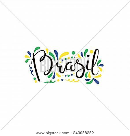 Hand Written Calligraphic Lettering Quote Brasil Brazil With Decorative Elements In Flag Colors. Iso